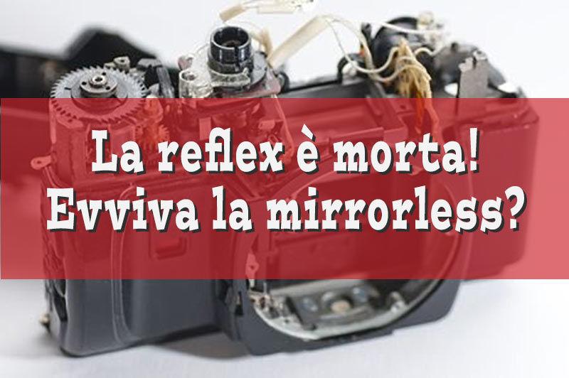reflex contro mirrorless